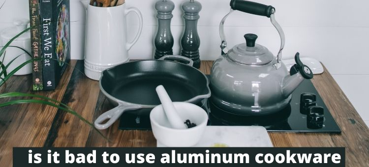 is it bad to use aluminum cookware