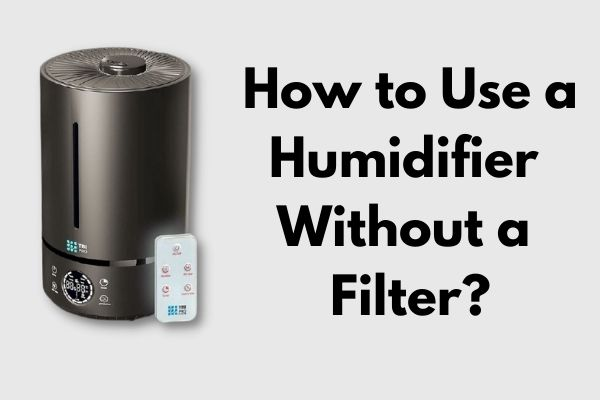 How to Use a Humidifier Without a Filter