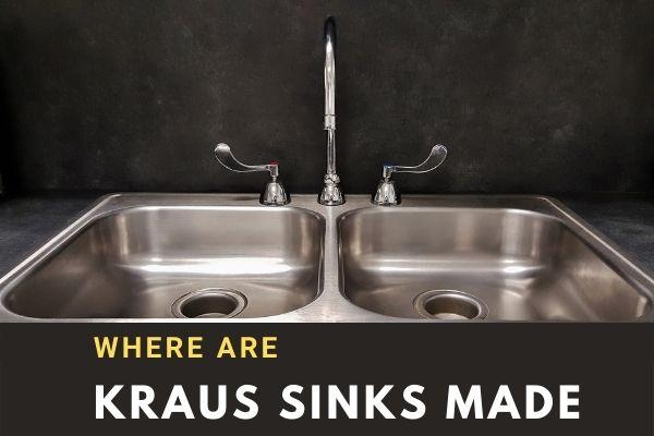 Where are Kraus sinks made