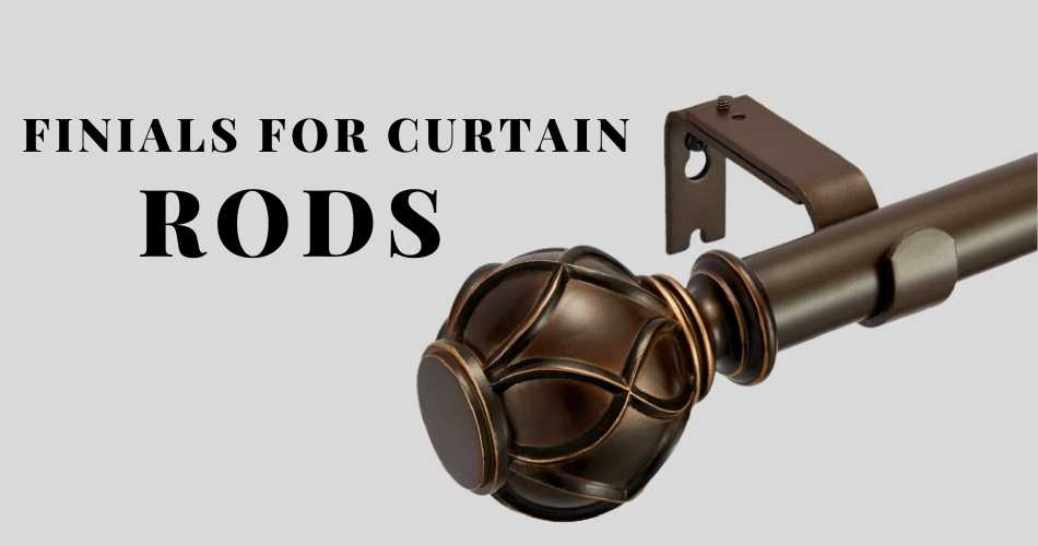 What Is A Finials For Curtain Rods